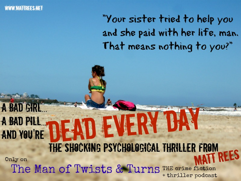 Dead Every Day, the podcast thriller novel by award-winning crime novelist Matt Rees