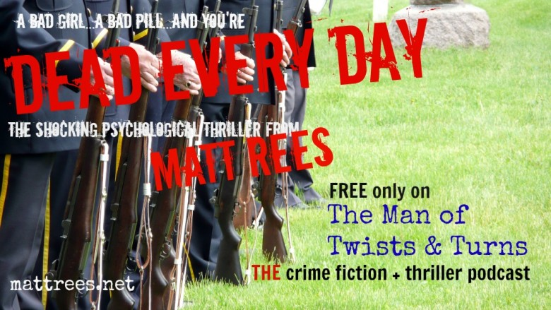 Dead Every Day, a psychological thriller podcast free by award-winning crime novelist Matt Rees